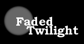 [ Faded Twilight ]